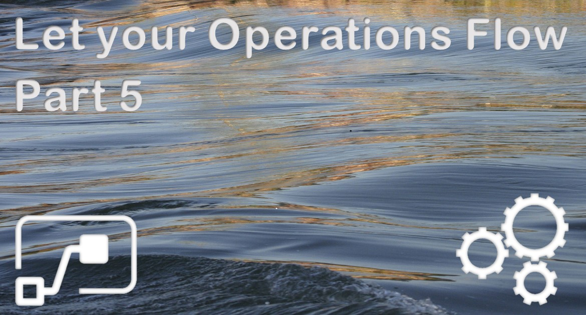 Let your Operations Flow Part 5